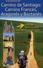 Camino de Santiago: Camino Francés, Aragonés y Baztanés. Editorial Buen Camino.