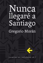 Nunca llegaré a Santiago, de Gregorio Morán